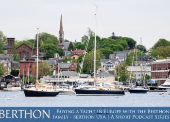 Buying a Yacht in Europe with the Berthon family – Berthon USA | A Short Podcast Series